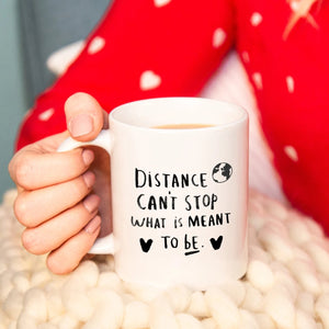 'Distance Can't Stop What Is Meant To Be' Mug