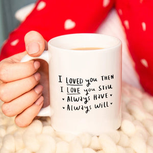 'I Loved You Then, I Love You Still' Mug