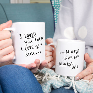 'I Loved You Then, I Love You Still' Couples Mug Set