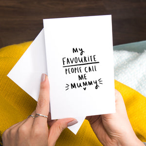 'My Favourite People Call Me Mummy' Greetings Card