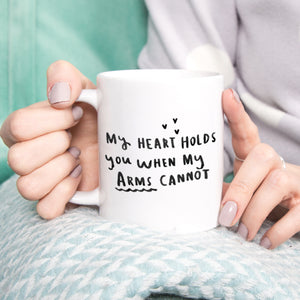 'My Heart Holds You When My Arms Can't' Mug
