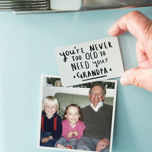 Never Too Old To Need Your Grandpa' Magnet