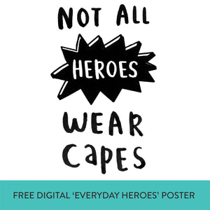 FREE Digital Download 'Not All Heroes Wear Capes' Everyday Hereos Poster