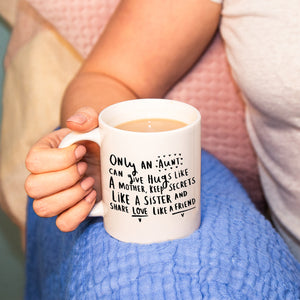 'Only An Aunty Can Give Hugs Like A Mother, Keep Secrets Like A Sister And Share Love Like A Friend' mug