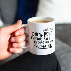 'Only Best Friends Get Promoted To Godfather' Mug