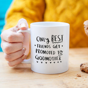'Only Best Friends Get Promoted To Godmother' Mug
