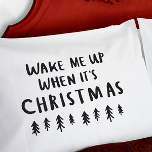 Wake Me Up When It's Christmas Pillow Case