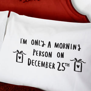 Only A Morning Person On December 25th Pillow Case