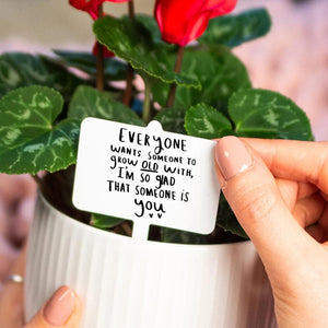 'Everyone Wants Someone To Grow Old With' Plant Marker