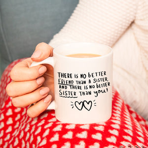 'There's No Better Friend Than A Sister And There's No Better Sister Than You' Mug