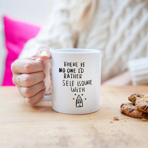'There Is No One I'd Rather Self Isolate With' Mug