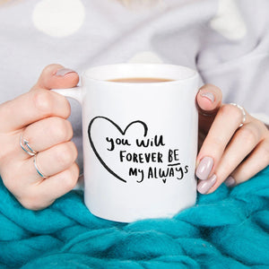 'You'll Will Forever Be My Always' Mug
