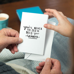 Never Too Old To Need Your Grandpa' Greeting Card