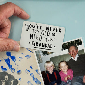 Never Too Old To Need Your Grandad / Grandpa' Magnet