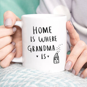 Home Is Where Grandma / Nanny / Granny Is Mug