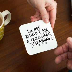'I'm Not Retired I'm A Professional Grandad' Coaster
