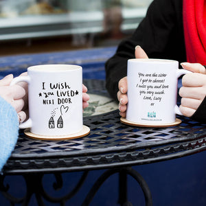 'I / We Wish You Lived Next Door' Friendship Mug