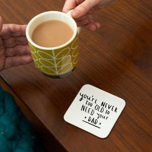 'Never Too Old To Need Your Dad' Coaster