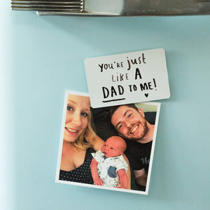 Step Dad 'You're Just Like A Dad To Me' Fridge Magnet