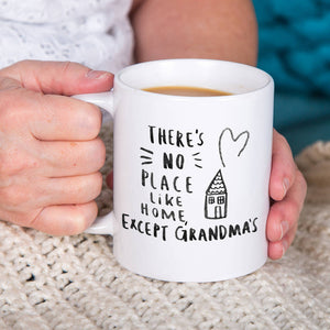 There Is No Place Like Home Except Grandmas Mug
