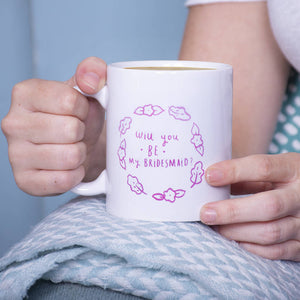 Wedding Mug 'Will You Be My Bridesmaid'