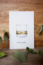 Load image into Gallery viewer, You're Neat - Whiskey / Rum / Bourbon birthday, anniversary, father's day, just because card