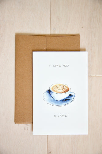 I Like You A Latte - Coffee / Espresso Card - Anniversary, Birthday, or Just Because