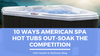 10 Ways American Spa Hot Tubs Out-Soak the Competition