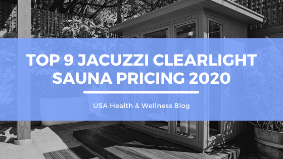 Top 9 Jacuzzi Clearlight Sauna Pricing 2020