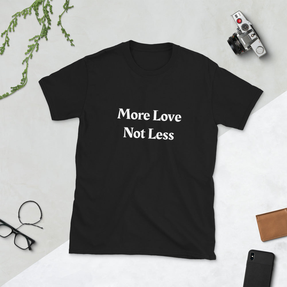 More Love Not Less ~ High Vibe Black Short Sleeve Unisex Mantra T-Shirt S to 3X - claritycove.com