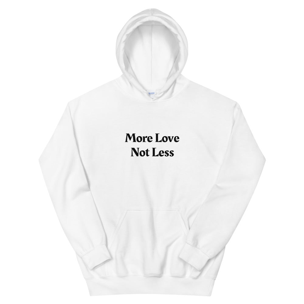 More Love Not Less ~ High Vibe  Hooded Pullover Sweatshirt Hoodie S to 5XL - claritycove.com