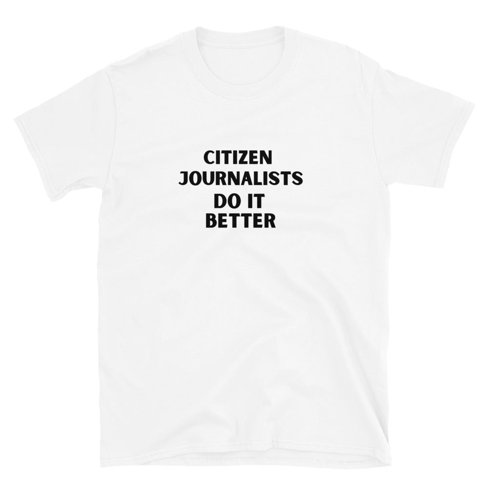 CITIZEN JOURNALISTS DO IT BETTER White Short-Sleeve Unisex T-Shirt S-3X - claritycove.com