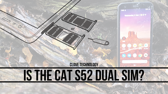 Is the CAT S52 Dual SIM?