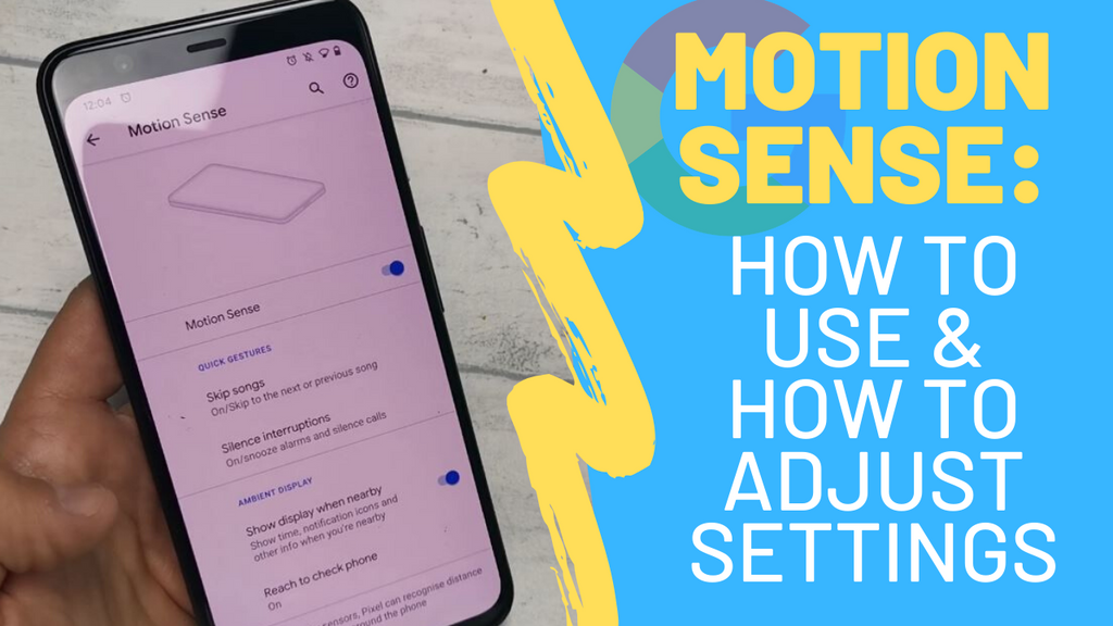 Google Pixel 4: How to Use Google Motion Sense and How to Adjust Settings