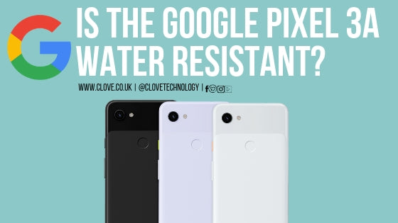 Is the Google Pixel 3a Water Resistant?