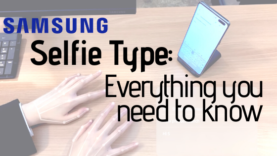 Samsung's 'Selfie Type'; Everything You Need to Know