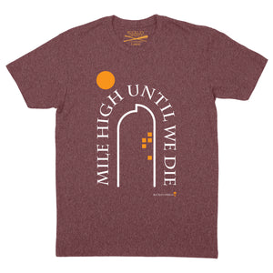Mile High Until We Die Arch - Maroon Heather