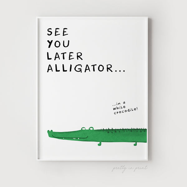 See You Later Alligator! In a while Crocodile Illustration | Safari Themed Decor | Animal Nursery Print