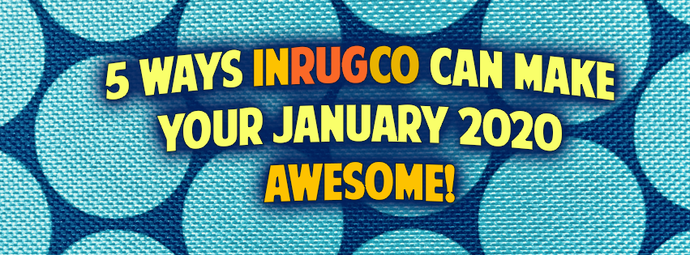 5 ways InRugCo can make your January 2020 awesome