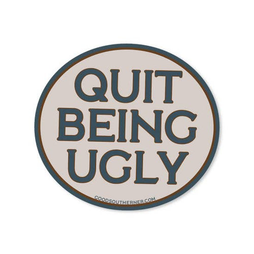 Quit Being Ugly Sticker | Good Southerner - InRugCo Studio & Gift Shop