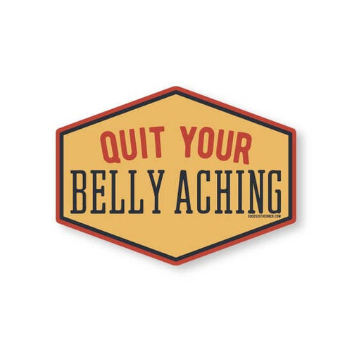Quit Your Belly Aching Sticker | Good Southerner - InRugCo Studio & Gift Shop