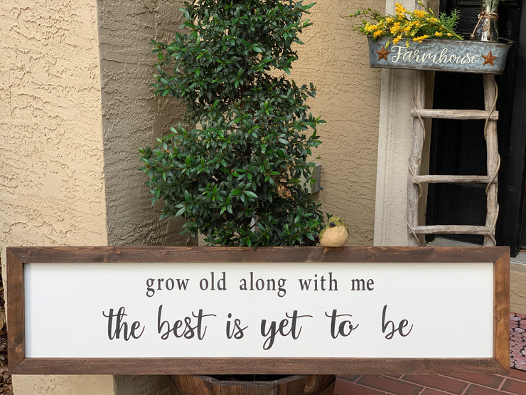 Grow Old Along With Me...The Best Is Yet To Be - Wood Sign