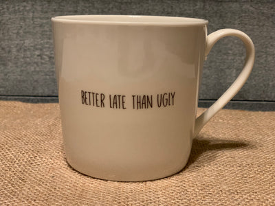Better Late Than Ugly Cafe Mug