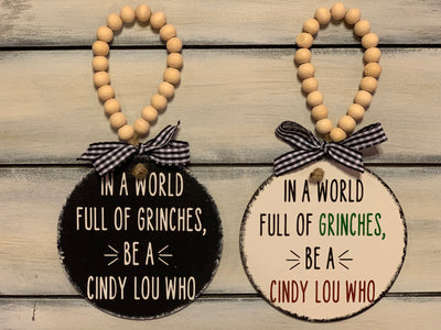In a World Full of Grinches be a Cindy Lou Who 4x4 Wood Ornament