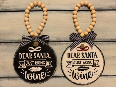 Dear Santa Just Bring Wine 4x4 Wood Ornament