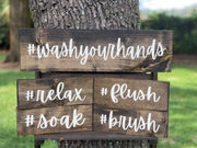 Wash Your Hands Bathroom Sign is shown with the set of 4 (relax, soak, flush and brush) bathroom signs.  The set of 4 signs is sold separately.