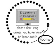 This design shows a computer with the e-learning in progress.  Please Don't ring unless you have wine or teach math.  All Signs are customizable and can personalize.  All sales are final.  No returns accepted.
