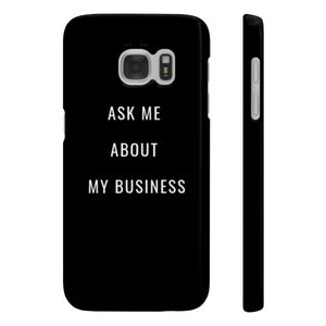Ask Me About My Business Phone Case