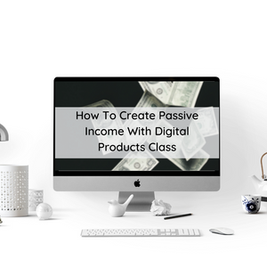 Class: How To Create Passive Income With Digital Products
