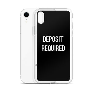 Deposit Required IPhone Case